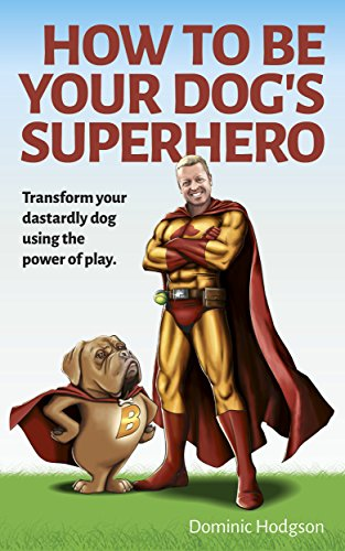 how to be your dogs superhero dominic hodgson